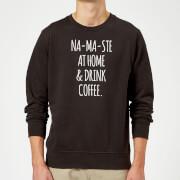 Na-ma-ste at Home and Drink Coffee Sweatshirt - Black - XXL - Black