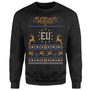 All I Want For Christmas Is EU Black Sweatshirt
