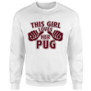 This Girl Loves Her Pug Sweatshirt - White