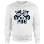 This Guy Loves His Pug Sweatshirt - White