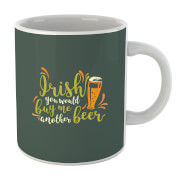Irish You Would Buy Me Another Beer Mug