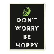 Beershield Don't Worry Be Hoppy Art Print