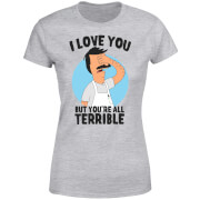 Bobs Burgers I Love You But You're All Terrible Women's T-Shirt - Grey