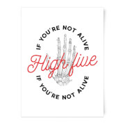 High Five If Youre Not Alive Art Print - A3