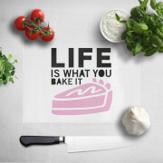 Life Is What You Bake It Chopping Board