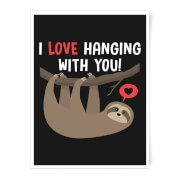 I Love Hanging with You Art Print - A3 - No Hanger
