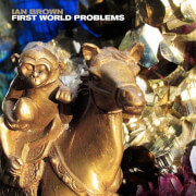 Ian Brown - First World Problems 12