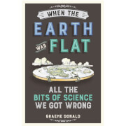When the Earth was Flat: All the Bits of Science we Got Wrong (Paperback)