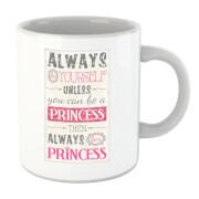 Always Be Yourself Unless You Can Be A Princess Mug