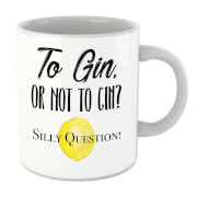 To Gin Or Not To Gin? Silly Question Mug