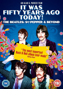 It Was Fifty Years Ago Today! The Beatles: Sgt. Pepper & Beyond