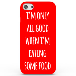 Coque iPhone & Android I'm Only All Good When I'm Eating Some Food - 4 Couleurs