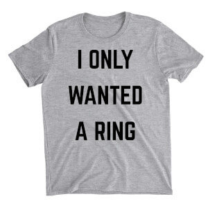 I Only Wanted A Ring Grey T-Shirt