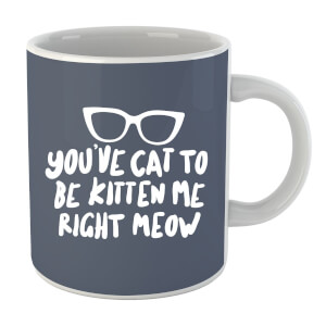 "Taza ""You've Cat To Be Kitten Me"""