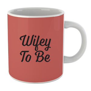 Tasse Wifey to Be