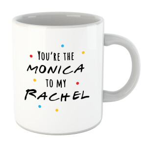 "Taza ""You're The Monica To My Rachel"""