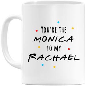 You're The Monica To My Rachael Mug