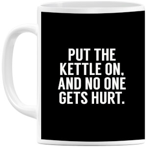 Put the Kettle on and No One Gets Hurt Mug