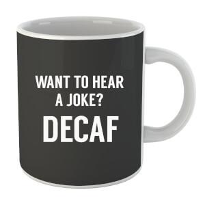 Want to Hear a Joke? Decaf Mug