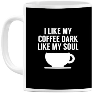 I Like my Coffee Dark Like my Soul Mug