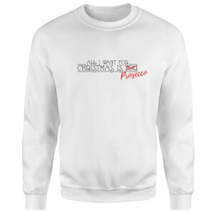 All I Want For Christmas Is Prosecco Sweatshirt - White