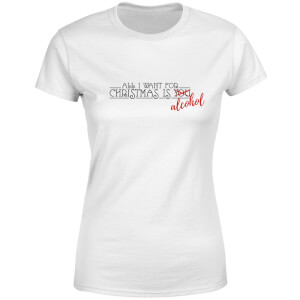 All I Want For Christmas Is Alcohol Women's T-Shirt - White