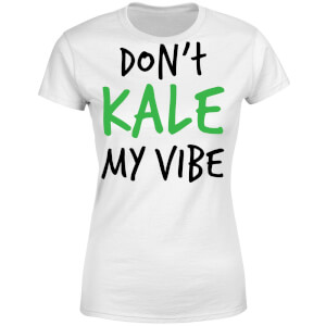 Dont Kale my Vibe Women's T-Shirt - White