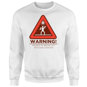 Warning Dad Dancing Sweatshirt - White
