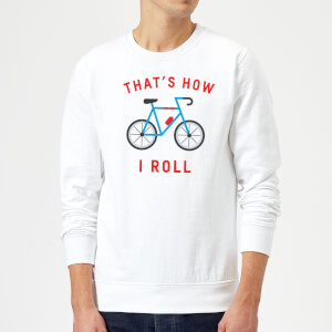 Thats How I Roll Sweatshirt - White