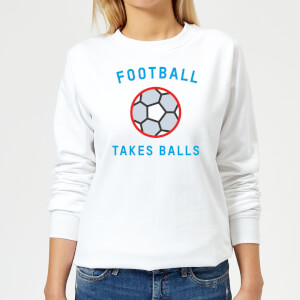 Football Takes Balls Women's Sweatshirt - White