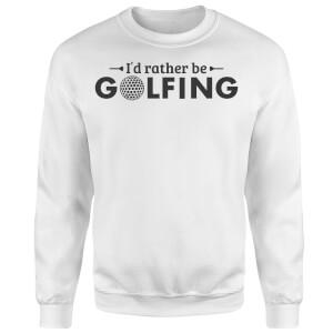 Id rather be Golfing Sweatshirt - White