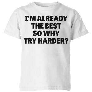 Im Already the Best so Why Try Harder Kids' T-Shirt - White