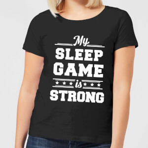 My Sleep Game is Strong Women's T-Shirt - Black
