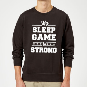 My Sleep Game is Strong Sweatshirt - Black