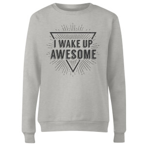 I Wake up Awesome Women's Sweatshirt - Grey