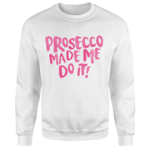 Prosecco Made Me Do it Sweatshirt - White