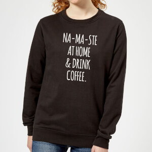 Na-ma-ste at Home and Drink Coffee Women's Sweatshirt - Black