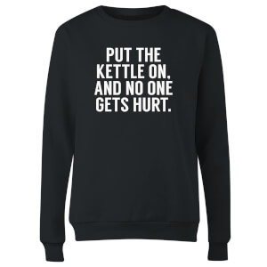 Put the Kettle on and No One Gets Hurt Women's Sweatshirt - Black