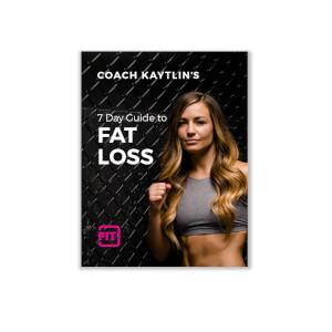 Kaytlin's 7 Day Fat Loss Guide
