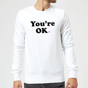 You're OK Sweatshirt - White
