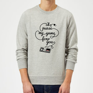I'd Pause My Game For You Sweatshirt - Grey
