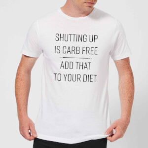 Shutting Up Is Carb Free T-Shirt - White