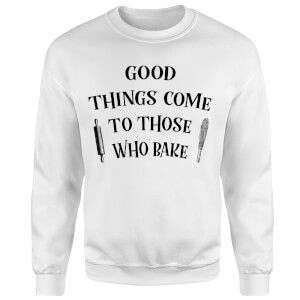Good Things Come To Those Who Bake Sweatshirt - White