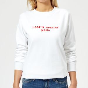 I Got It From My Mama Women's Sweatshirt - White