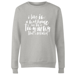 I Live In A Mad House Women's Sweatshirt - Grey