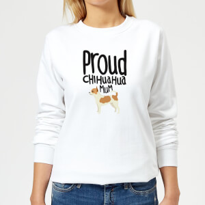 Proud Chihuahua Mum Women's Sweatshirt - White