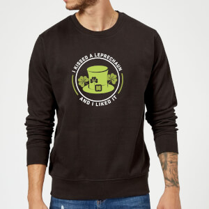 I Kissed A Leprachaun And I Liked It Sweatshirt - Black