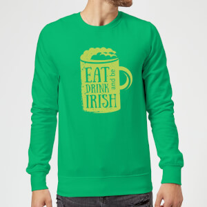 Eat, Drink And Be Irish Sweatshirt - Kelly Green