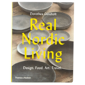 Thames and Hudson Ltd: Real Nordic Living - Design. Food. Art. Travel.