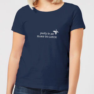 Pretty To See, Hard To Catch Women's T-Shirt - Navy